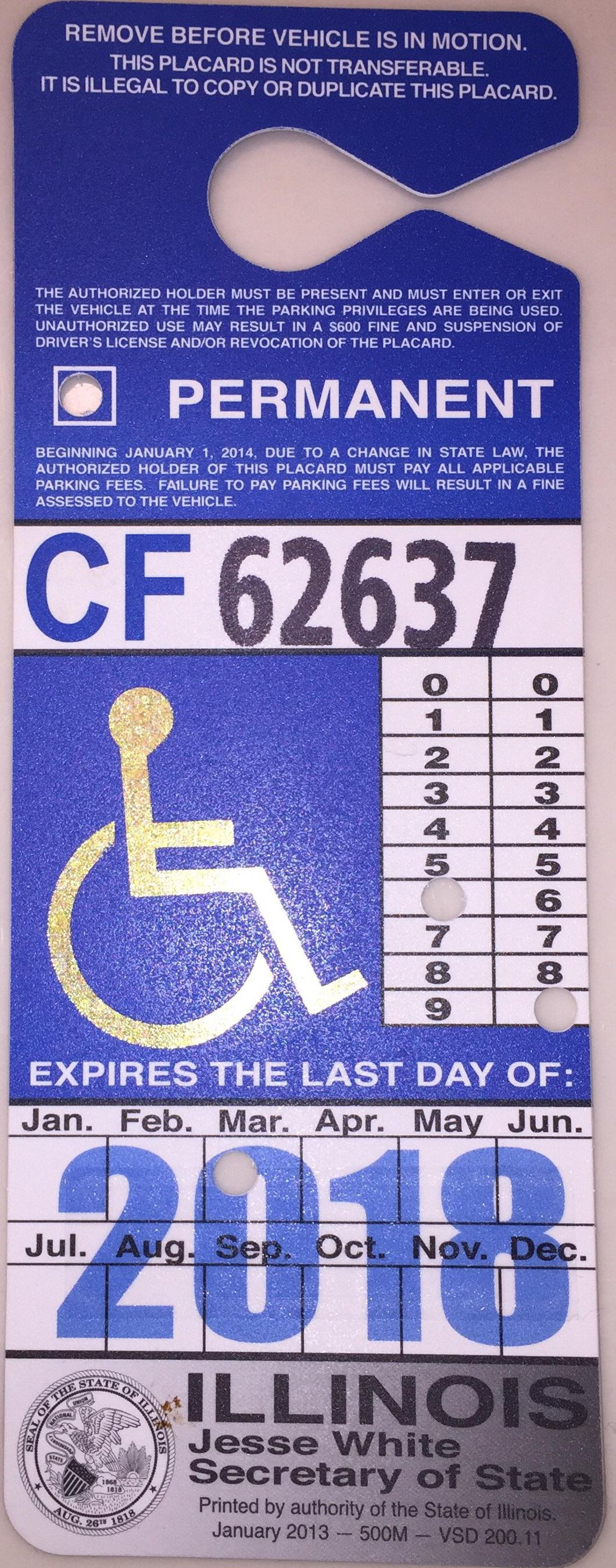 If you ever see illinois handicap placard.   the numbers stamped vertically are the birth year.   It will help you sometimes if you see some asshole parking out of state and using granny's placard.  Sample  Also please don't think because they have no wheel chair they don't need the parking space.  I'm handicap and walk normally fine but I have pop-outs where my body freezes in place for minutes sometimes.   I had an old lady once yell at me and call the cops when she saw me pulling into a handicap spot.  She even chased me around the store.